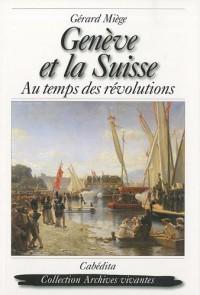 Genève et la Suisse : Au temps des révolutions