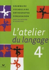 L'atelier du langage 4e : Grammaire Vocabulaire Orthographe Conjugaison