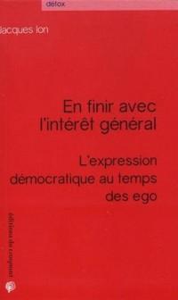 En finir avec l'intérêt général : L'expression démocratique au temps des ego