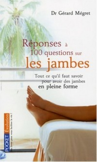 Réponses à 100 questions sur les jambes