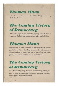 The Coming Victory of Democracy / by Thomas Mann ; Translated from the German by Agnes E. Meyer