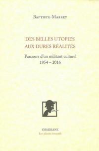 Des belles utopies aux rudes réalités : Parcurs d'un militant culturel (1954-2016)