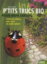 Les p'tits trucs bio pour mon jardin : Toutes les astuces pour avoir un jardin naturel