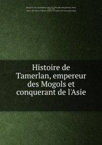 Histoire de Tamerlan, empereur des Mogols et conquerant de l'Asie