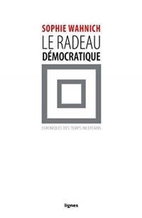 Le radeau démocratique : Chroniques des temps incertains
