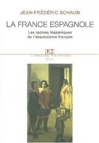 La France espagnole : Les racines hispaniques de l'absolutisme français