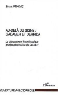 Au-delà du signe : Gadamer et Derrida. : Le dépassement herméneutique et déconstructiviste du Dasein