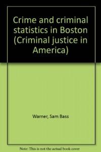 Crime and criminal statistics in Boston (Criminal justice in America)
