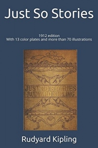Just So Stories: 1912 edition, illustrated with 13 color plates and more than 70 illustrations