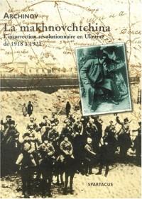 La makhnovchtchina : l'insurrection volontaire en ukraine de 1918 a 1921