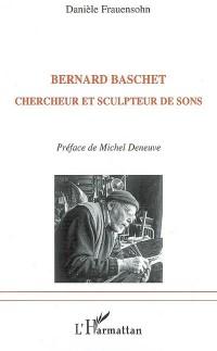 Bernard Baschet : Chercheur et sculpteur de sons