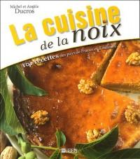 La cuisine de la noix : 101 recettes des pays de France et d'ailleurs