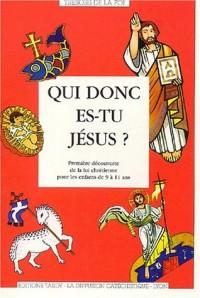 Qui donc es-tu Jésus ? Première découverte de la foi chrétienne pour les enfants de 9 à 11 ans