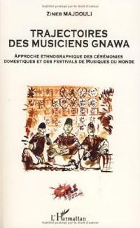Trajectoires des musiciens Gnawa : Approche ethnographique des cérémonies domestiques et des festivals de musique du monde