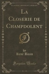 La Closerie de Champdolent (Classic Reprint)