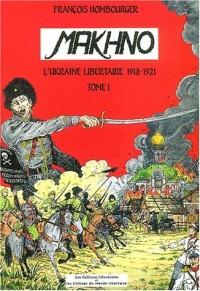 Makhno Tome 1 : 1918-1919 : La révolution libertaire en Ukraine