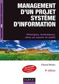 Management d'un projet système d'Information -8e éd. - Principes, techniques, mise en oeuvre et outi: Principes, techniques, mise en oeuvre et outils
