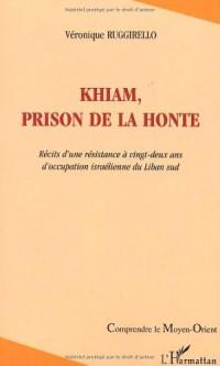 Khiam, prison de la honte: récits d'une résistance à 22 ans d'occupation israelienne du liban sud