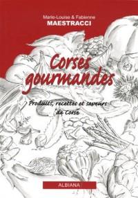 Corses gourmandes : Produits, recettes et saveurs de la Corse