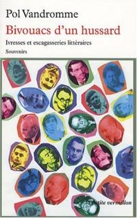 Bivouacs d'un hussard : Ivresses et escagasseries littéraires