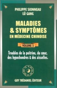 Maladies et symptômes en médecine chinoise, Tome 5 : Troubles de la poitrine, du coeur, des hypocondres et des aisselles
