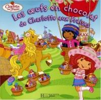 Les oeufs en chocolat de Charlotte aux Fraises