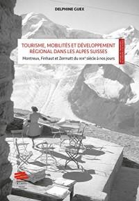 Tourisme, mobilités et développement régional dans les Alpes Suisses : mise en scène et valeur territoriale : Montreux, Finhaut et Zermatt du XIXe siècle à nos jours