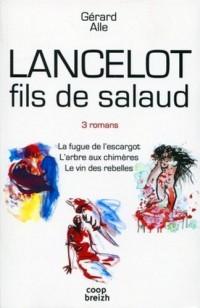 Lancelot fils de salaud : Coffret en 3 volumes : La fugue de l'escargot ; L'arbre aux chimères ; Le vin des rebelles