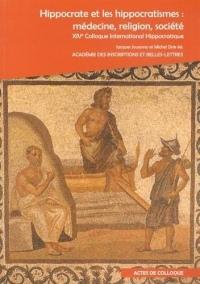 Hippocrate et les hippocratismes : médecine, religion, société : Actes du XIVe Colloque International Hippocratique