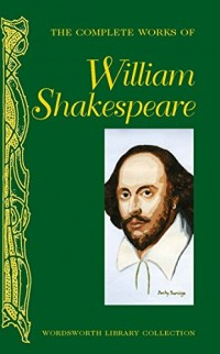 The Complete Works of William Shakespeare (Wordsworth Library Collection)