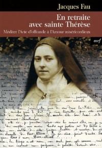 En retraite avec sainte Thérèse : Méditer l'Acte d'offrande à l'Amour miséricordieux