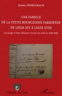 Une famille de la petite bourgeoisie parisienne de Louis XIV à Louis XVIII