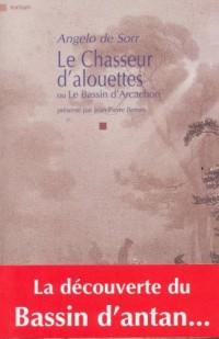 Le Chasseur d'alouettes : Ou Le Bassin d'Arcachon précédé de Le Bassin d'antan : les étapes d'une découverte...