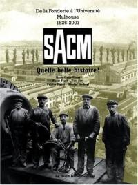 SACM, Quelle belle histoire ! : De la Fonderie à l'Université, Mulhouse, 1826-2007
