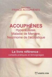 Acouphènes, hyperacousie, maladie de Ménière, neurimone de l'acoustique : Le livre référence avec conseils pratiques et solutions