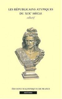 Les républicains atypiques du XIXe siècle : Colloque organisé par l'IDERM (Institut de recherches maçonniques) et l'AECP (Association des amis d'Eugène et Camille Pelletan)