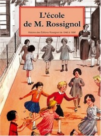 L'Ecole de M. Rossignol : L'imagination pédagogique en images et en couleurs. Histoire des Editions Rossignol de 1946 à 1996