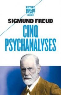 Cinq psychanalyses : Dora, Le petit Hans, L'homme aux rats, Le président Schreber, L'homme aux loups