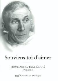 Souviens-toi d'aimer : Hommage au père Carré (1908-2004 )