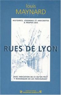 Histoires, légendes et anecdotes à propos des rues de Lyon : Avec indication de ce qu'on peut y remarquer en les parcourant