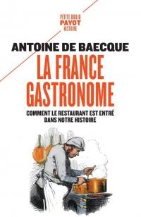 La France gastronome: Comment le restaurant est entré dans notre histoire