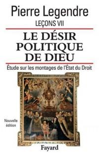 Le désir politique de Dieu : Leçons 7, Etude sur les montages de l'Etat et du Droit