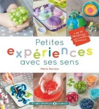 Petites experiences avec ses sens 30 recettes pour s'éclater en famille