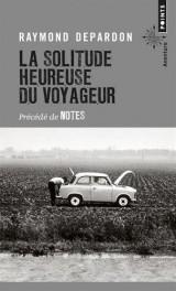 La Solitude heureuse du voyageur - Précédé de Notes [Poche]
