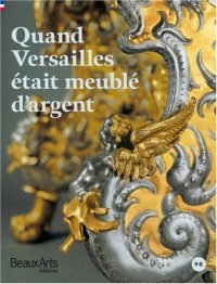 Quand Versailles était meublé d'argent