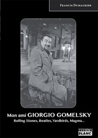 Mon Ami Giorgio Gomelsky Rolling Stones, Yardbirds, Magma, Gong