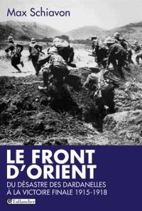 Le Front d'Orient : Du désastre des Dardanelles à la victoire finale 1915-1918