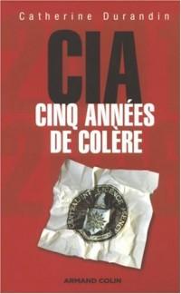 CIA : cinq années de colère