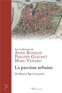 La paroisse urbaine : Du Moyen Age à nos jours