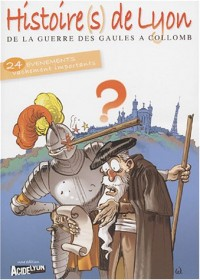 Histoire(s) de Lyon : De la guerre des Gaules à Collomb